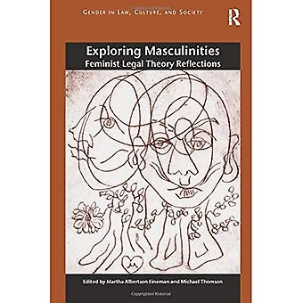 Exploring Masculinities: Feminist Legal Theory Reflections (Gender in Law,Culture, and Society)