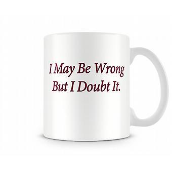I May Be Wrong Printed Mug
