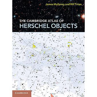 The Cambridge Atlas of Herschel Objects by James Mullaney - Wil Tirio