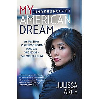 My (Underground) American Dream - My True Story as an Undocumented Imm