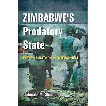 Zimbabwes roofzuchtige staat - Party - militaire en zakelijke door Jabusile