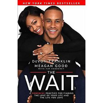 The Wait - A Powerful Practice to Finding the Love of Your Life and th