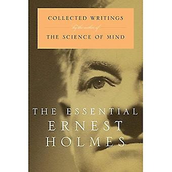 The Essential Ernest Holmes: Collected Writings by the Author of the Science of Mind