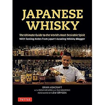 Japanese Whisky: The Definitive Guide to the World's Most Desirable Spirit with Unbiased Tasting Notes from Japan's Leading Whisky Blogger