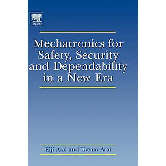 Mechatronics for Safety Security and Dependability in a New Era by Arai & Eiji