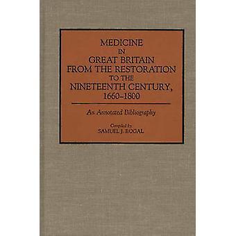 Medicina na Grã-Bretanha da restauração ao século XIX 16601800 uma bibliografia comentada por Rogal & Samuel J.