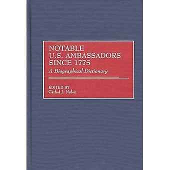 Embajadores de Estados Unidos notables desde 1775 un diccionario biográfico por Nolan y Cathal J.