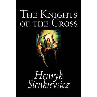 Los caballeros de la Cruz por Henryk Sienkiewicz ficción histórica por Sienkiewicz y Henryk