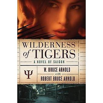 Wilderness of Tigers a novel of Saigon by Arnold & W Bruce