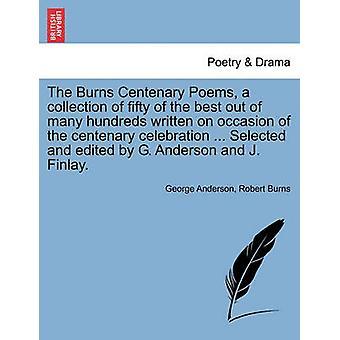 Burns hundredårsdag digte en samling af halvtreds af bedst ud af mange hundrede skrevet på lejlighed hundredårsdag fest... Udvalgt og redigeret af G. Anderson og J. Finlay. af Anderson & George