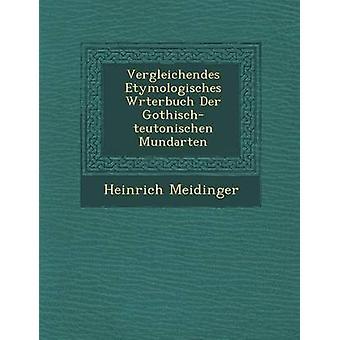 Vergleichendes Etymologisches Wrterbuch Der Gothischteutonischen Mundarten door Meidinger & Heinrich