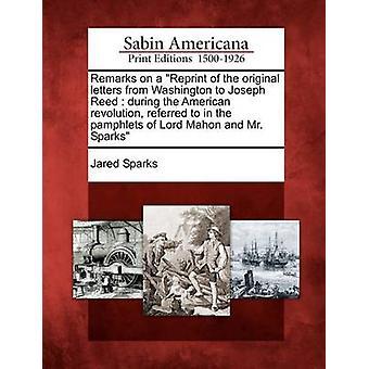 Herra Mahon ja Mr. kipinät jäseneltä Sparks & Jared kirjoituksia tarkoitetut huomioita uusintapainos alkuperäisten kirjeiden Washington Joseph Reed Yhdysvaltain vapaussodan aikana