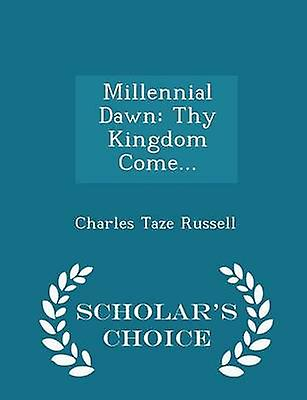 Millennial Dawn Thy Kingdom Come...  Scholars Choice Edition by Russell & Charles Taze