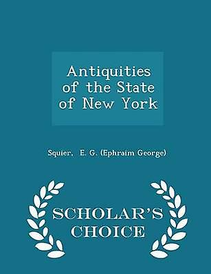 Antiquities of the State of New York  Scholars Choice Edition by E. G. Ephraim George & Squier