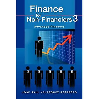 Finance for NonFinanciers 3 Advanced Finances by Vel Squez Restrepo & Jos Saul