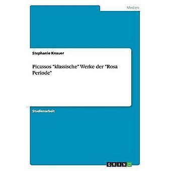 Picassos klassische Werke der Rosa Periode by Knauer & Stephanie