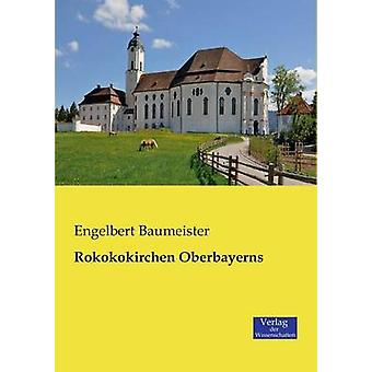 Rokokokirchen Oberbayerns by Baumeister & Engelbert