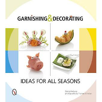 Garnishing & Decorating - Ideas for All Seasons by Georg Hartung - Tho