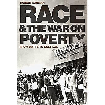 Race and the War on Poverty - From Watts to East L.A. by Robert Bauman