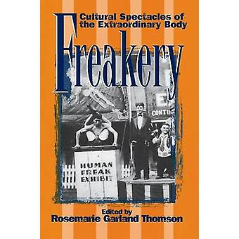 Freakery - Cultural Spectacles of the Extraordinary Body by Rosemarie