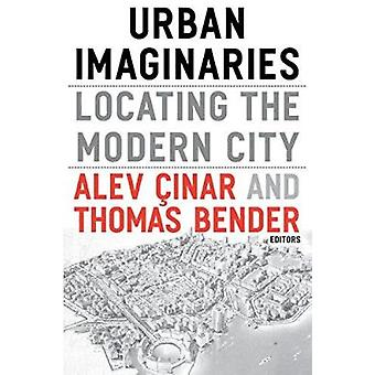 Urban Imaginaries - Locating the Modern City by Alev Cinar - Thomas Be