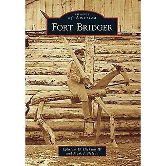 Fort Bridger by Ephriam D Dickson - Mark J Nelson - 9781467131452 Book