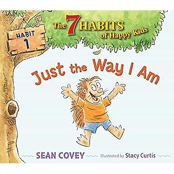 Just the Way I Am - Habit 1 by Sean Covey - 9781534415775 Book