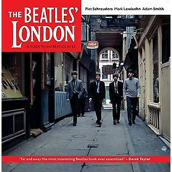 The Beatles' London - A Guide to 467 Beatles Sites in and Around Londo