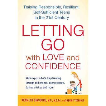 Letting Go with Love and Confidence - Raising Responsible - Resilient