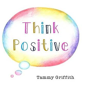 Think Positive by Tammy Griffith - 9781910197981 Book