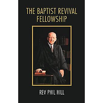 The Baptist Revival Fellowship by Phil Hill - 9781910942680 Book