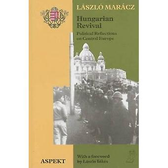 Hungarian Revival - Political Reflections on Central Europe by Laszlo