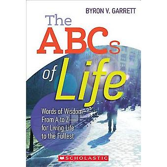 The ABCs of Life - Words of Wisdom-From A to Z-For Living Life to the