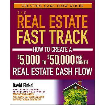 The Real Estate Fast Track - How to Create a $5 -000 to $50 -000 Per M