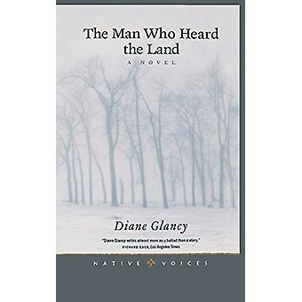 The Man Who Heard the Land by Diane Glancy - 9781681341002 Book