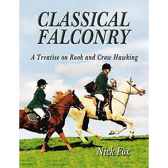 Classical Falconry  A Treatise on Rook amp Crow Hawking by Nick Fox