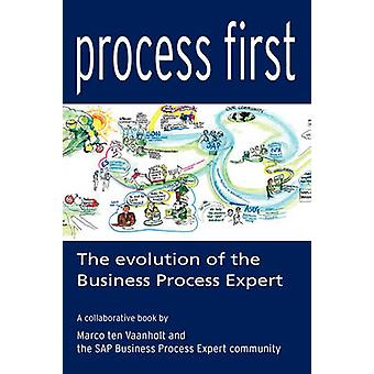 Process First The evolution of the Business Process Expert by ten Vaanholt & Marco