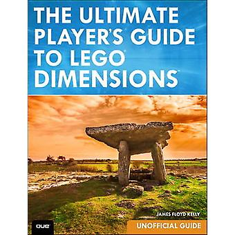 The Ultimate Players Guide to LEGO Dimensions Unofficial Guide by Kelly & James Floyd