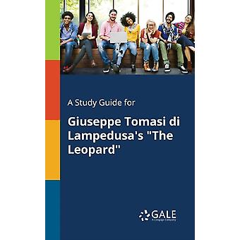 A Study Guide for Giuseppe Tomasi di Lampedusas The Leopard by Gale & Cengage Learning