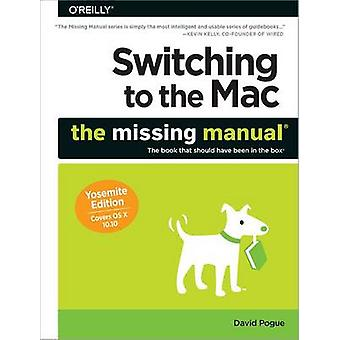 Switching to the Mac The Missing Manual Yosemite Edition by David Pogue