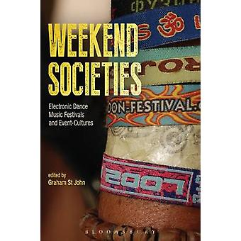 Weekend Societies Electronic Dance Music Festivals and EventCultures by St John & Graham