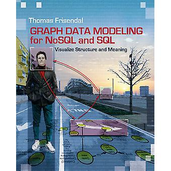 Graph Data Modeling for NoSQL and SQL Visualize Structure and Meaning by Frisendal & Thomas