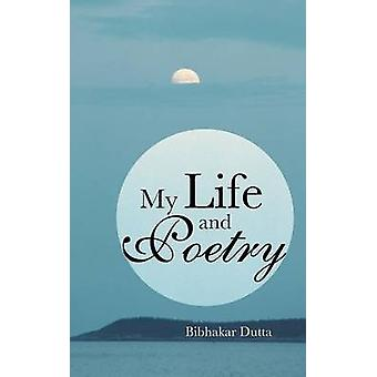My Life and Poetry by Dutta & Bibhakar
