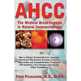 AHCC Japans Medical Breakthrough in Natural Immunotherapy by Pescatore & M.D. & Fred