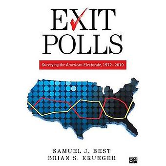Exit Polls Surveying the American Electorate 19722010 by Best & Samuel J.