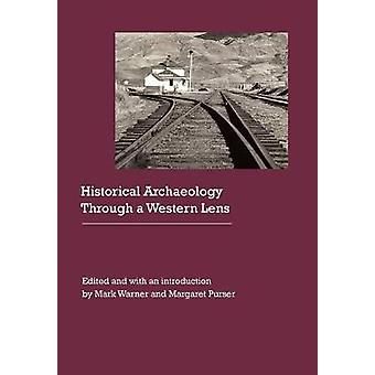 Historical Archaeology Through a Western Lens by Warner & Mark