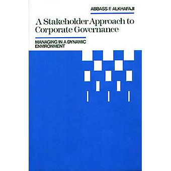 A Stakeholder Approach to Corporate Governance Managing in a Dynamic Environment by Alkhafaji & Abbass F.