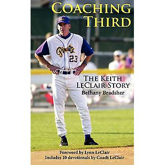 Coaching Third The Keith LeClair Story by Bradley & Bethany