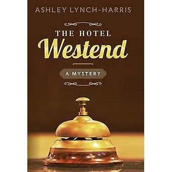 The Hotel Westend A Mystery by LynchHarris & Ashley