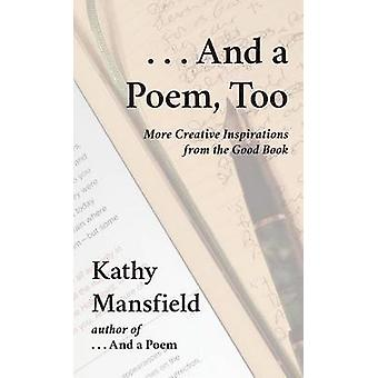And a Poem Too More Creative Inspirations from the Good Book by Mansfield & Kathy